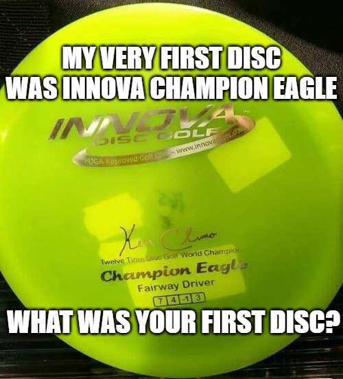 my very first disc golf disc was innova champion eagle